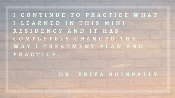 I continue to practice what I learned in this mini residency and it has completely changed that way I treatment plan and practice.-1